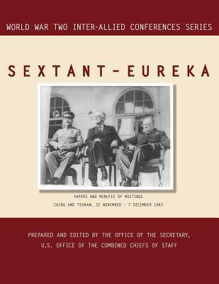 Sextant - Eureka: Cairo and Tehran, 22 November-7 December 1943 (World War II Inter-Allied Conferences Series)  by  Inter-Allied Conferences