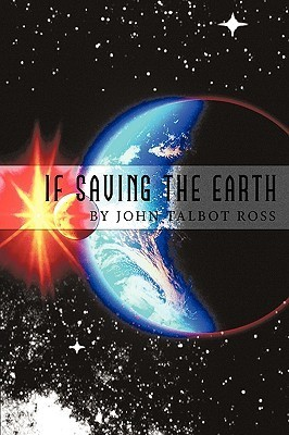 If Saving the Earth John Talbot Ross