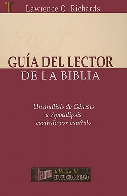 Guia del Lector de la Biblia: Un Analisis de Genesis A Apocalipsis Capitulo Por Capitulo = Bible Readers Companion Lawrence O. Richards