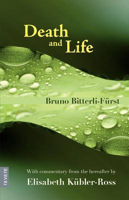 Death and Life - With Commentary from the Hereafter Elisabeth K Bler-Ross by Bruno Bitterli-Fürst