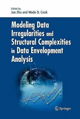 Modeling Data Irregularities and Structural Complexities in Data Envelopment Analysis  by  Joe Zhu