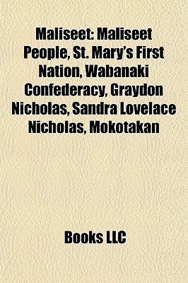 Maliseet: Maliseet People, St. Marys First Nation, Wabanaki Confederacy, Graydon Nicholas, Sandra Lovelace Nicholas, Mokotakan Books LLC
