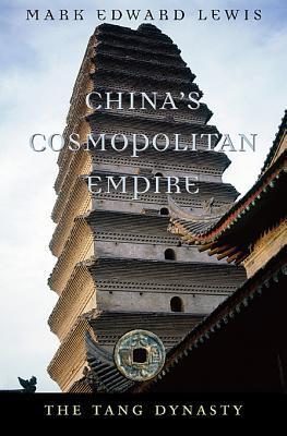 Chinas Cosmopolitan Empire: The Tang Dynasty Mark Edward Lewis