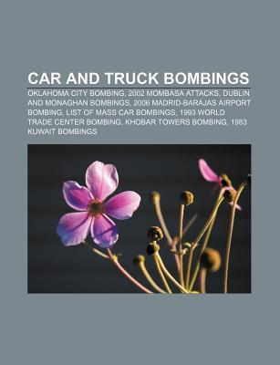 Car and Truck Bombings: 2002 Mombasa Attacks, Dublin and Monaghan Bombings, List of Mass Car Bombings, 1994 Amia Bombing  by  Books LLC