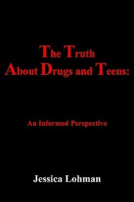 The Truth About Drugs and Teens: Jessica Lohman
