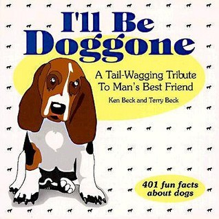 Ill Be Doggone: A Tail-Wagging Triubte to Mans Best Friend  by  Ken Beck