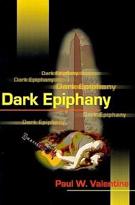 Dark Epiphany  by  Paul W. Valentine