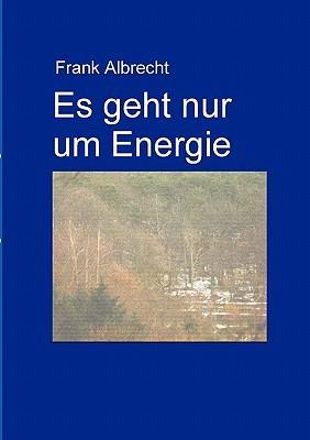 Es geht nur um Energie: Deine Liebe wird zu meinem Schmerz Frank Albrecht