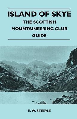 Island of Skye - The Scottish Mountaineering Club Guide E. W. Steeple