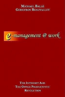 E-Management @ Work: The Internet and the Office Productivity Revolution Godefroy Beauvallet