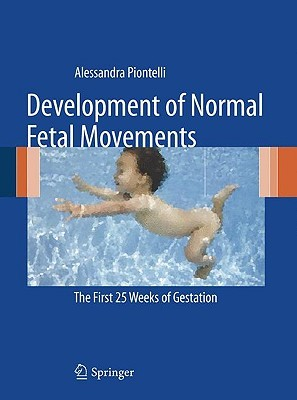 Development Of Normal Fetal Movements: The First 25 Weeks Of Gestation  by  Alessandra Piontelli