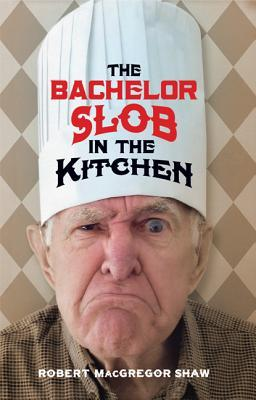 The Bachelor Slob in the Kitchen  by  Robert MacGregor Shaw