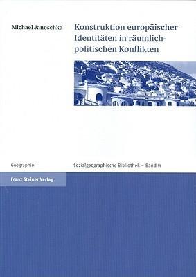 Konstruktion Europaischer Identitaten in Raumlich-Politischen Konflikten Michael Janoschka