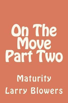 On the Move Part Two Maturity: Maturity  by  MR Larry Blowers