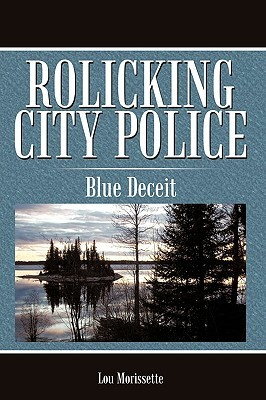 Rolicking City Police: Blue Deceit  by  Lou Morissette