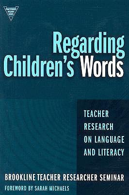 Regarding Childrens Words: Teacher Research on Language and Literacy  by  Cynthia Ballenger