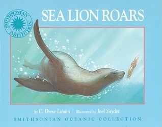 Sea Lion Roars  (Micro Book (Smithsonian Oceanic Collection)  by  C. Drew Lamm
