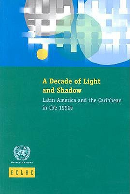 A Decade of Light and Shadow: Latin America and the Caribbean in the 1990s José Antonio Ocampo