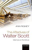 Afterlives of Walter Scott: Memory on the Move  by  Ann Rigney
