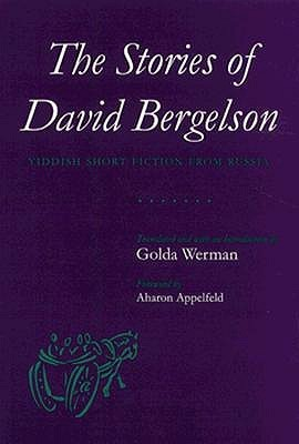 The Stories of David Bergelson: Yiddish Short Fiction from Russia  by  Golda Werman