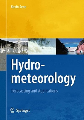 Hydrometeorology: Forecasting and Applications Kevin Sene