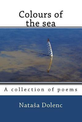 Colours of the Sea: A Collection of Poems Nata a. Dolenc
