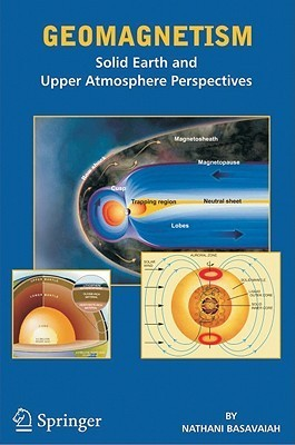 Geomagnetism: Solid Earth and Upper Atmosphere Perspectives  by  Nathani Basavaiah