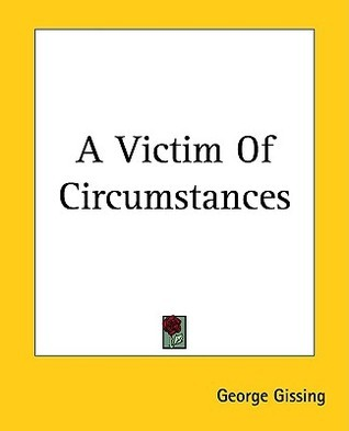 A Victim Of Circumstances George Gissing