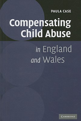 Compensating Child Abuse in England and Wales  by  Paula Case