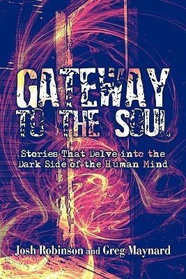 Gateway to the Soul: Stories That Delve Into the Dark Side of the Human Mind Josh Robinson