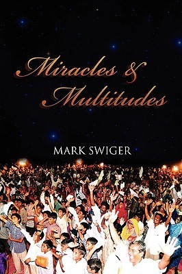 Miracles and Multitudes: Secrets of the End-Time Harvest  by  Mark Swiger