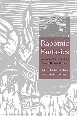 Rabbinic Fantasies: Imaginative Narratives from Classical Hebrew Literature David M. Stern