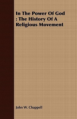 In the Power of God: The History of a Religious Movement John W. Chappell