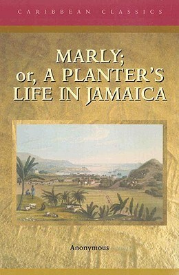 Marly: Or, a Planters Life in Jamaica  by  Anonymous