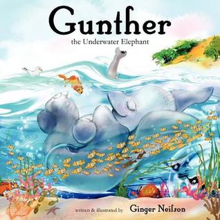 Gunther the Underwater Elephant: An Adventure at Sea.  by  Ginger Nielson