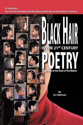 Black Hair in the 21st Century: Poetry That Gets to the Root of the Matter  by  R.J. Rahman