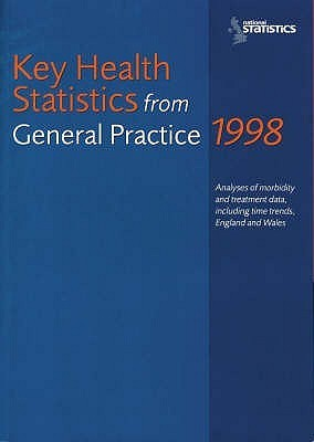 Key Health Statistics from General Practice 1998: Analyses of Morbidity and Treatment Data, Including Time Trends, England and Wales: Analyses of Morbidity and Treatment Data, Including Time Trends, England and Wales.  by  The Office for National Statistics