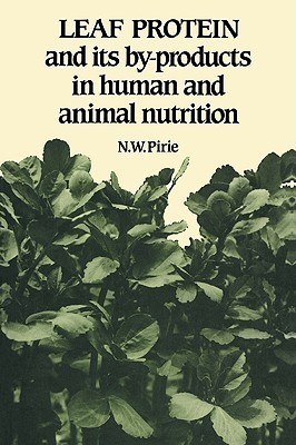 Leaf Protein: And Its By-Products in Human and Animal Nutrition N.W. Pirie