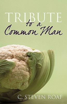 Tribute to a Common Man  by  C. Steven Roaf