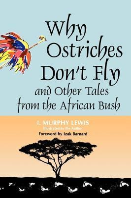 Why Ostriches Dont Fly and Other Tales from the African Bush  by  I.M. Lewis