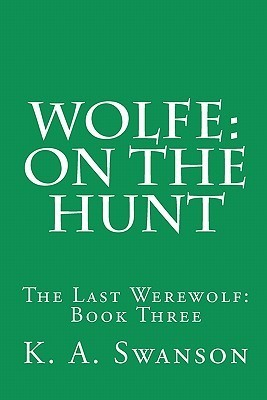 Wolfe: On the Hunt: The Last Werewolf: Book Three  by  K. Swanson