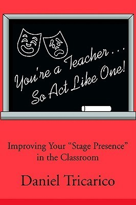 Youre a Teacher... So Act Like One!  by  Daniel Tricarico