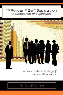 The Power of Self-Separation, a New Understanding of Personal Behavior Carl Florenco