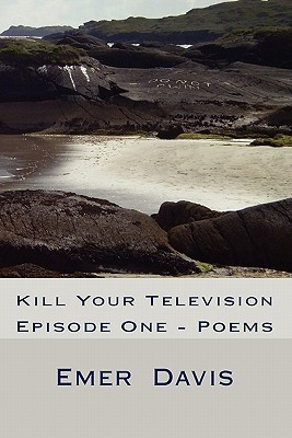 Kill Your Television: Episode One - Poems Emer Davis