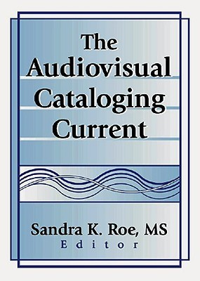 The Audiovisual Cataloging Current  by  Sandra K. Roe