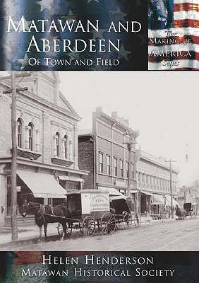 Matawan and Aberdeen: Of Town and Field (The Making of America Series)  by  Helen Henderson