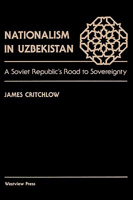 Nationalism In Uzbekistan: A Soviet Republics Road To Sovereignty  by  James Critchlow