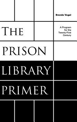 Prison Library Primer: A Program for the Twenty-First Century  by  Brenda Vogel