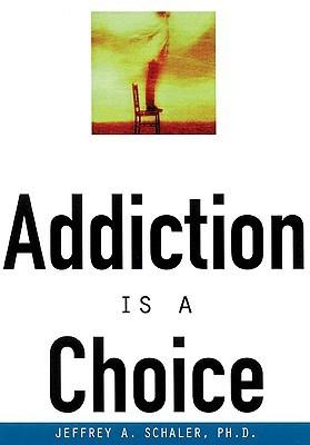 Addiction Is a Choice Jeffrey A. Schaler