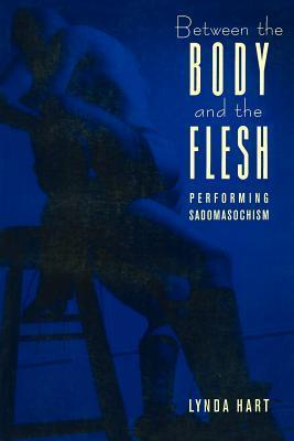 Between the Body and the Flesh: Performing Sadomacochism Lynda Hart